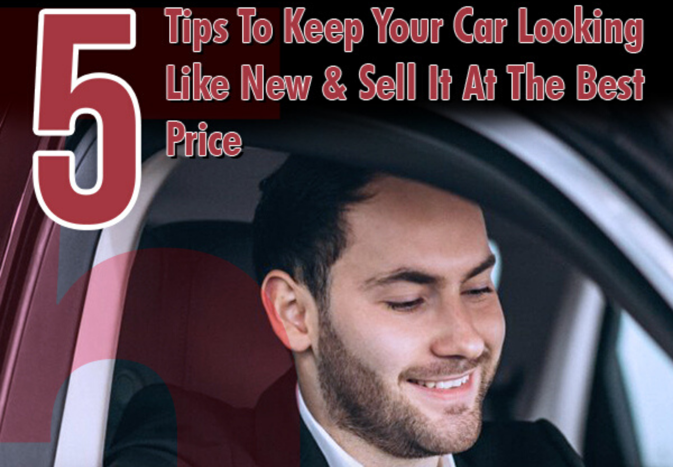 5 Tips to Keep Your Car Looking Like New & Sell It at the Best Price